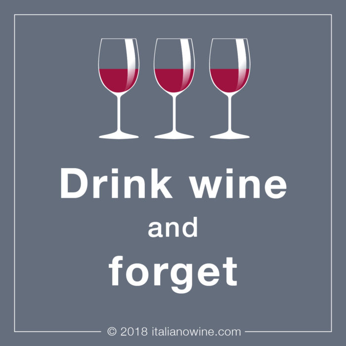 Drink wine and forget IT